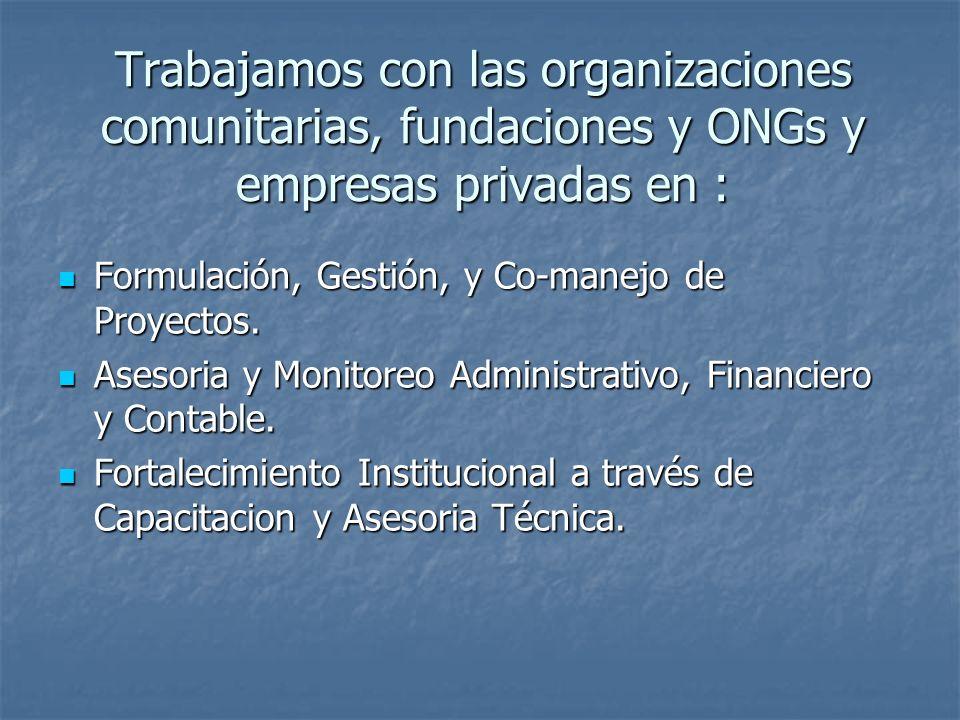 Trabajamos con las organizaciones comunitarias, fundaciones y ONGs y empresas privadas en : Formulación, Gestión, y Co-manejo de Proyectos.