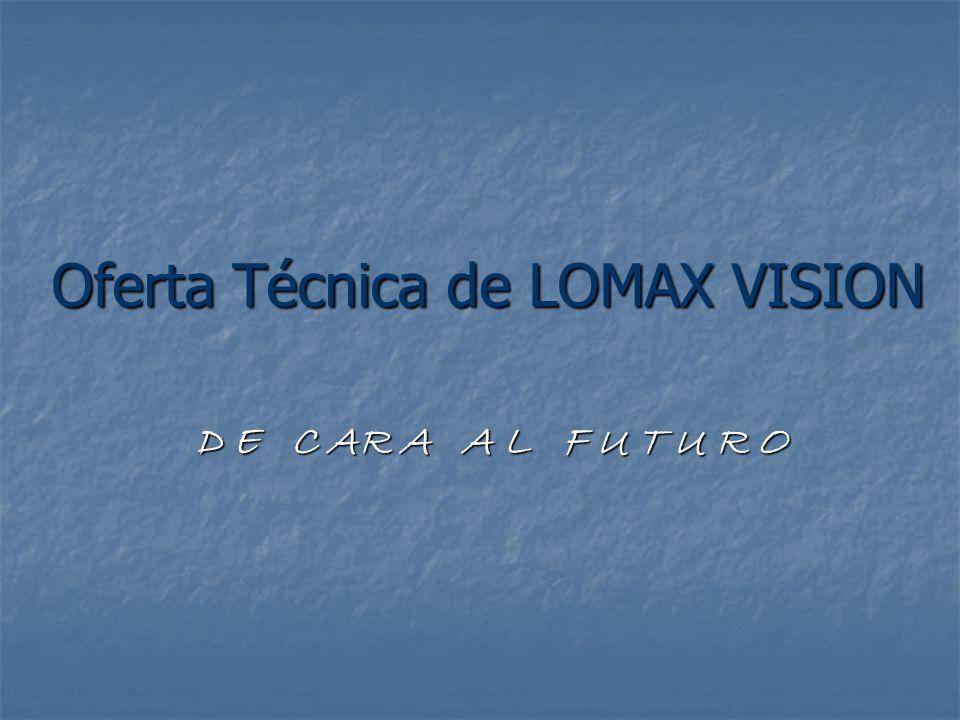 Oferta Técnica de LOMAX VISION D E C AR A A L F U T U R O