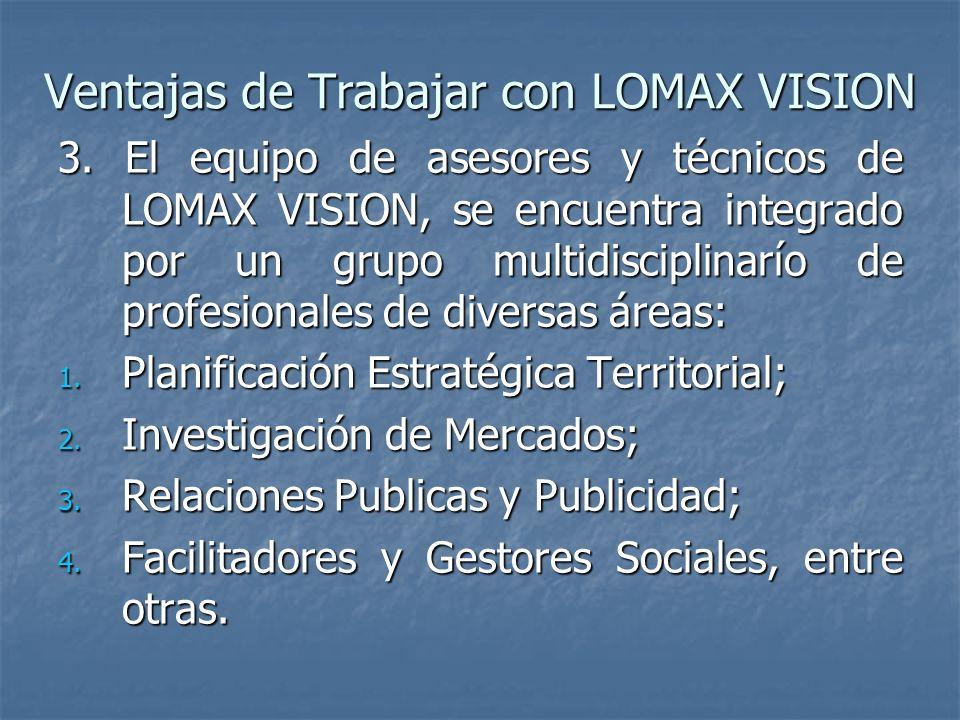 3. El equipo de asesores y técnicos de LOMAX VISION, se encuentra integrado por un grupo multidisciplinarío de profesionales de diversas áreas: 1. Pla