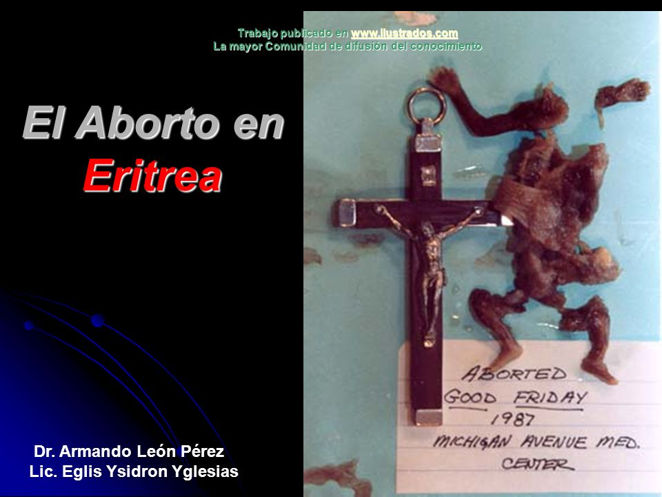El Aborto en Eritrea Dr. Armando León Pérez Lic. Eglis Ysidron Yglesias Trabajo publicado en www.ilustrados.com www.ilustrados.com La mayor Comunidad