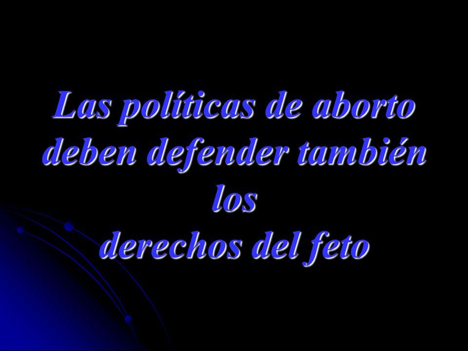 Las políticas de aborto deben defender también los derechos del feto
