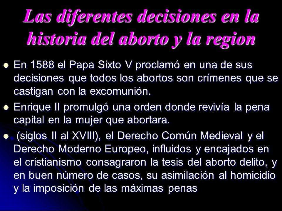 Las diferentes decisiones en la historia del aborto y la region En 1588 el Papa Sixto V proclamó en una de sus decisiones que todos los abortos son cr