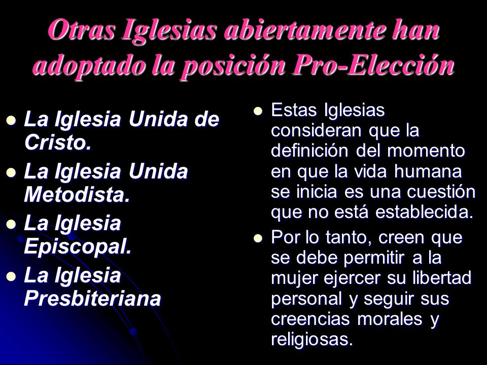 Otras Iglesias abiertamente han adoptado la posición Pro-Elección La Iglesia Unida de Cristo. La Iglesia Unida de Cristo. La Iglesia Unida Metodista.
