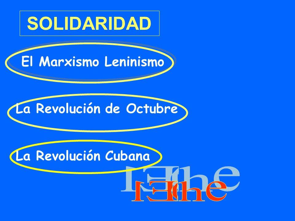 SOLIDARIDAD El Marxismo Leninismo La Revolución de Octubre La Revolución Cubana