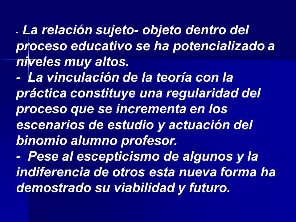 - La relación sujeto- objeto dentro del proceso educativo se ha potencializado a niveles muy altos.