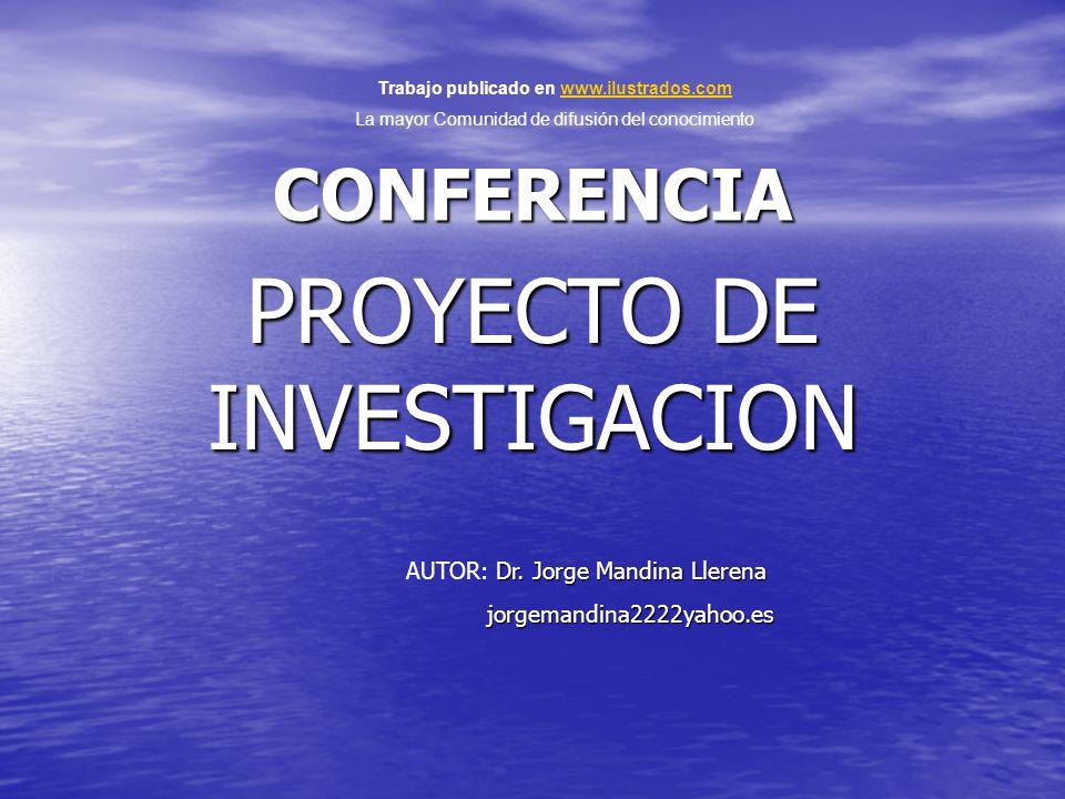 CONFERENCIA PROYECTO DE INVESTIGACION Trabajo publicado en www.ilustrados.comwww.ilustrados.com La mayor Comunidad de difusión del conocimiento Dr.