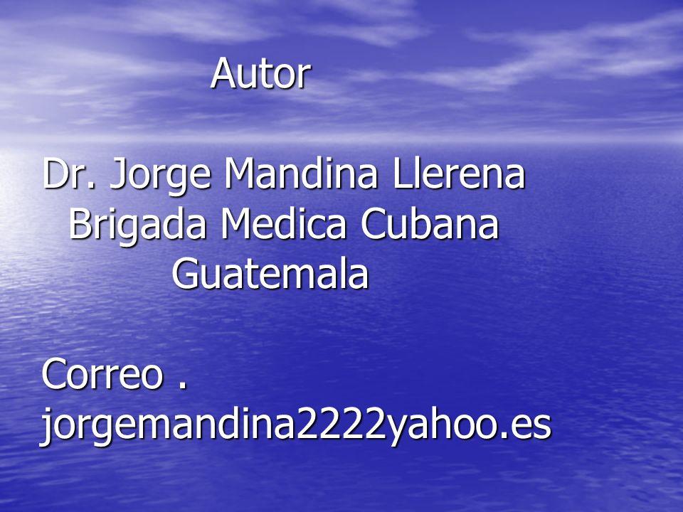 Autor Dr.Jorge Mandina Llerena Brigada Medica Cubana Guatemala Correo.
