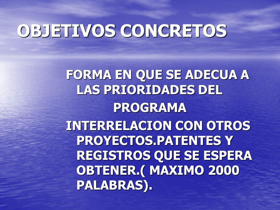 OBJETIVOS CONCRETOS FORMA EN QUE SE ADECUA A LAS PRIORIDADES DEL PROGRAMA PROGRAMA INTERRELACION CON OTROS PROYECTOS.PATENTES Y REGISTROS QUE SE ESPERA OBTENER.( MAXIMO 2000 PALABRAS).