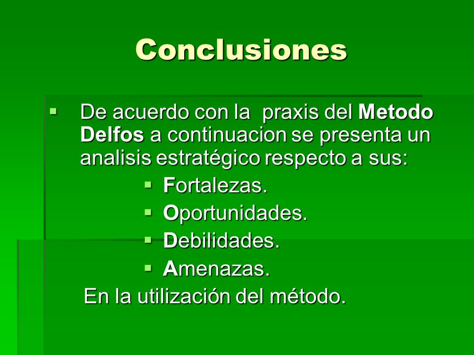 Conclusiones De acuerdo con la praxis del Metodo Delfos a continuacion se presenta un analisis estratégico respecto a sus: De acuerdo con la praxis de