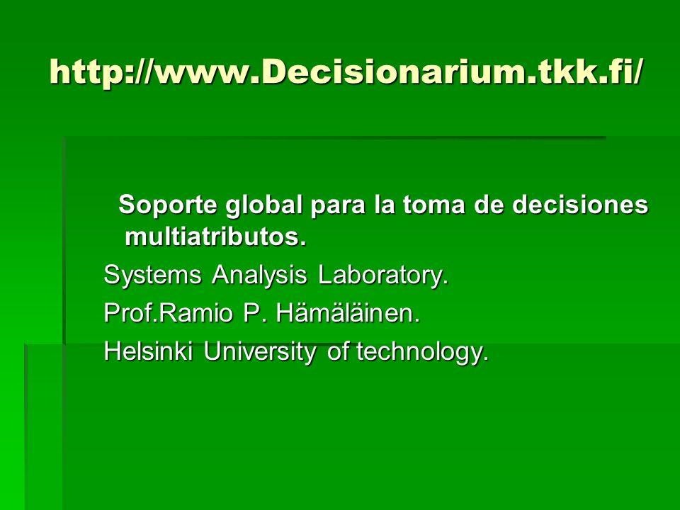 http://www.Decisionarium.tkk.fi/ Soporte global para la toma de decisiones multiatributos. Soporte global para la toma de decisiones multiatributos. S