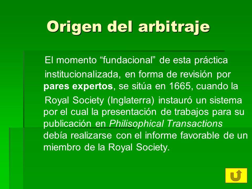Origen del arbitraje El momento fundacional de esta práctica institucionalizada, en forma de revisión por pares expertos, se sitúa en 1665, cuando la