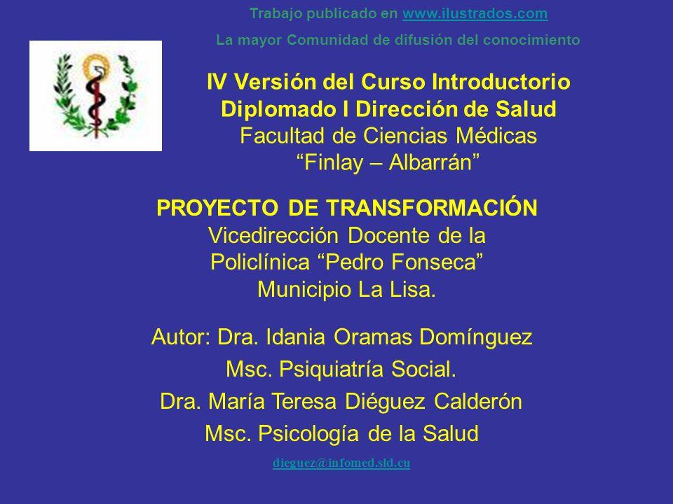 IV Versión del Curso Introductorio Diplomado I Dirección de Salud Facultad de Ciencias Médicas Finlay – Albarrán PROYECTO DE TRANSFORMACIÓN Vicedirecc
