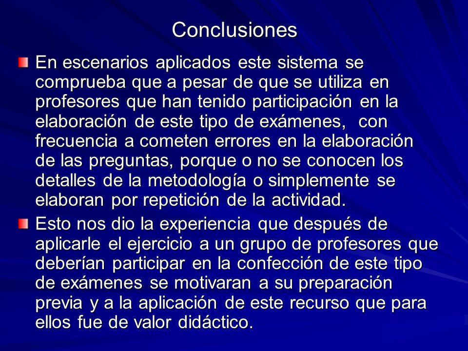 Conclusiones En escenarios aplicados este sistema se comprueba que a pesar de que se utiliza en profesores que han tenido participación en la elaborac