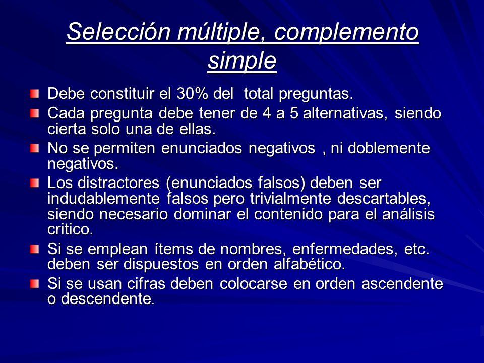 Selección múltiple, complemento simple Debe constituir el 30% del total preguntas. Cada pregunta debe tener de 4 a 5 alternativas, siendo cierta solo