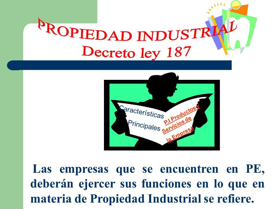 Las empresas que se encuentren en PE, deberán ejercer sus funciones en lo que en materia de Propiedad Industrial se refiere. Características Principal