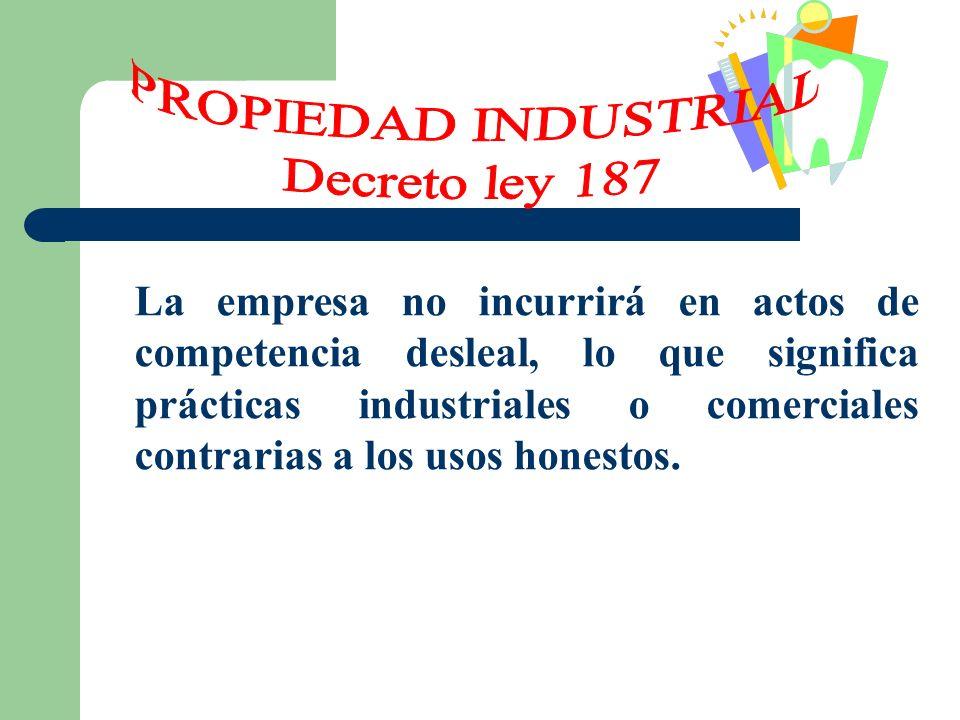 La empresa no incurrirá en actos de competencia desleal, lo que significa prácticas industriales o comerciales contrarias a los usos honestos.