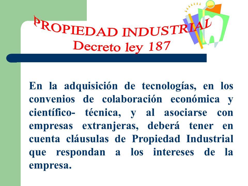 En la adquisición de tecnologías, en los convenios de colaboración económica y científico- técnica, y al asociarse con empresas extranjeras, deberá te