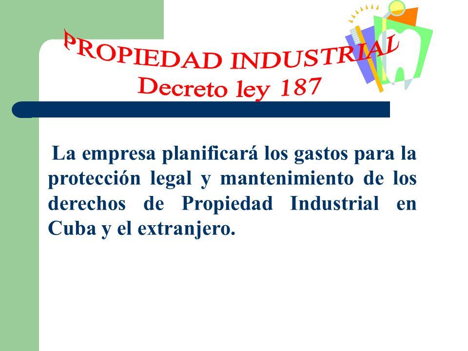 La empresa planificará los gastos para la protección legal y mantenimiento de los derechos de Propiedad Industrial en Cuba y el extranjero.