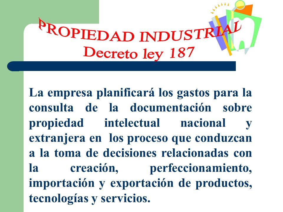 La empresa planificará los gastos para la consulta de la documentación sobre propiedad intelectual nacional y extranjera en los proceso que conduzcan