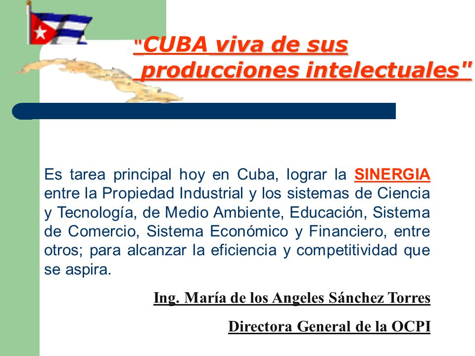 Es tarea principal hoy en Cuba, lograr la SINERGIA entre la Propiedad Industrial y los sistemas de Ciencia y Tecnología, de Medio Ambiente, Educación,