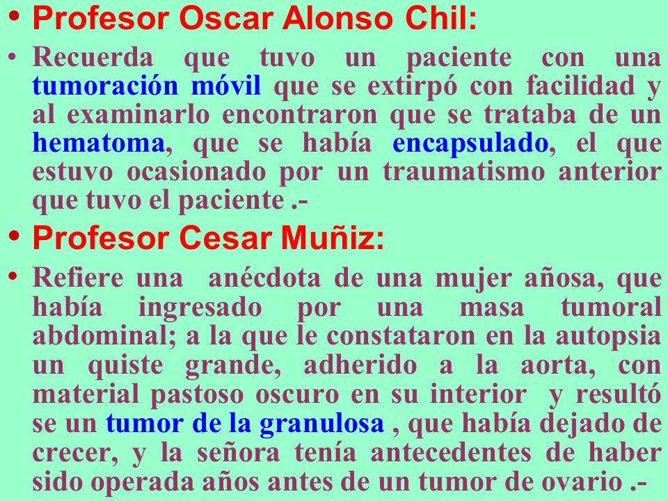 Profesor Oscar Alonso Chil: Recuerda que tuvo un paciente con una tumoración móvil que se extirpó con facilidad y al examinarlo encontraron que se tra