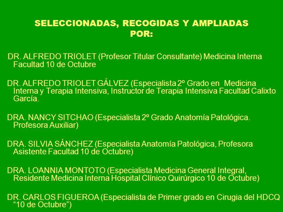 SELECCIONADAS, RECOGIDAS Y AMPLIADAS POR: DR. ALFREDO TRIOLET (Profesor Titular Consultante) Medicina Interna Facultad 10 de Octubre DR. ALFREDO TRIOL