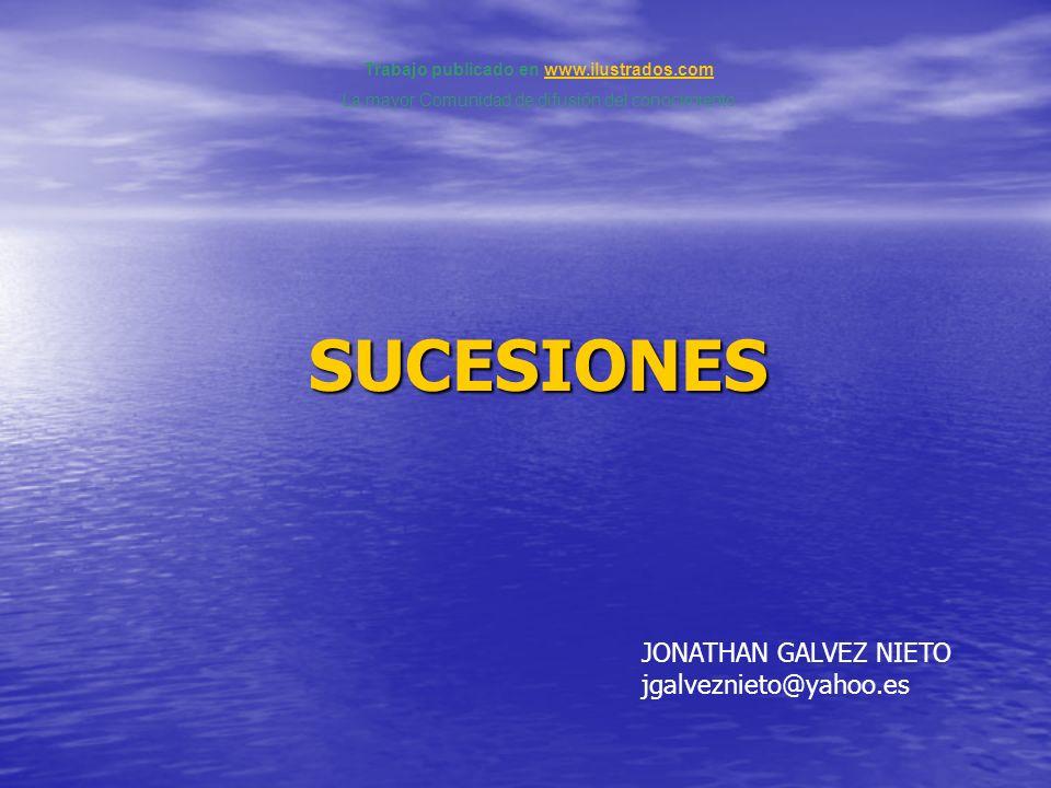 SUCESIONES Trabajo publicado en www.ilustrados.comwww.ilustrados.com La mayor Comunidad de difusión del conocimiento JONATHAN GALVEZ NIETO jgalvezniet