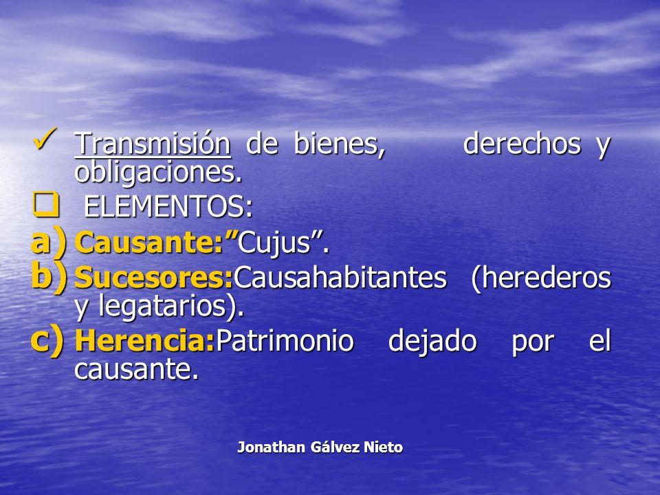 Clases: A.- S.Testamentaria: o llamada testada; transmisión ordenada por voluntad del causante.