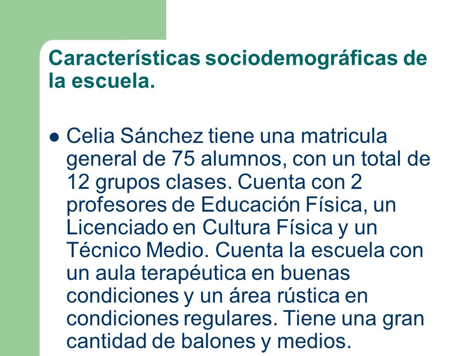 Características sociodemográficas de la escuela. Celia Sánchez tiene una matricula general de 75 alumnos, con un total de 12 grupos clases. Cuenta con