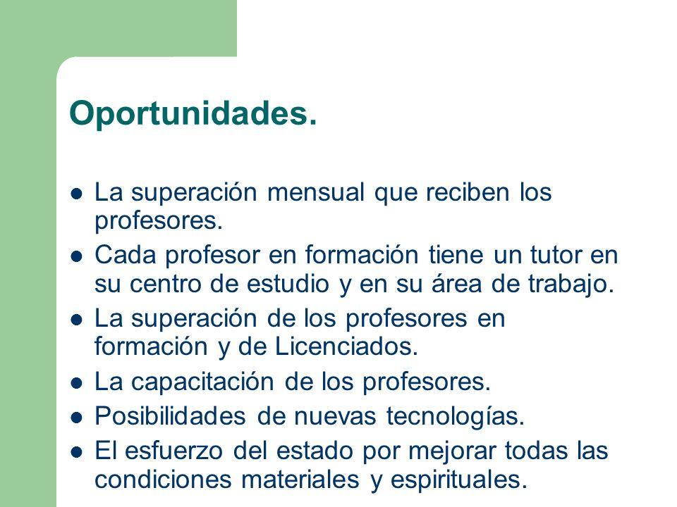 Oportunidades. La superación mensual que reciben los profesores. Cada profesor en formación tiene un tutor en su centro de estudio y en su área de tra