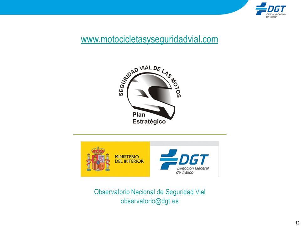 12 Observatorio Nacional de Seguridad Vial observatorio@dgt.es www.motocicletasyseguridadvial.com