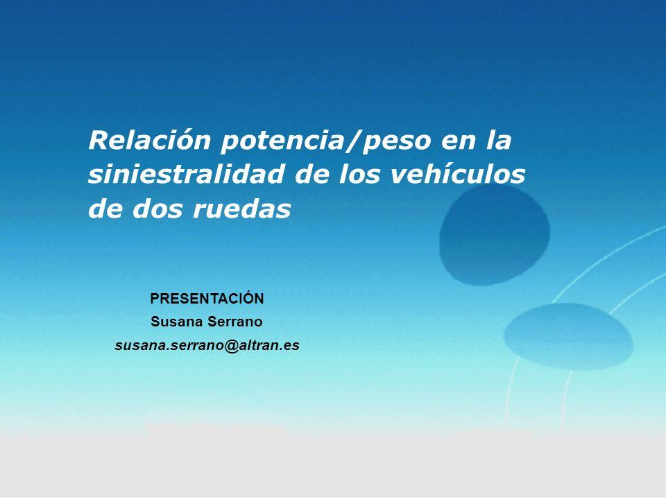 Relación potencia/peso en la siniestralidad de los vehículos de dos ruedas PRESENTACIÓN Susana Serrano susana.serrano@altran.es