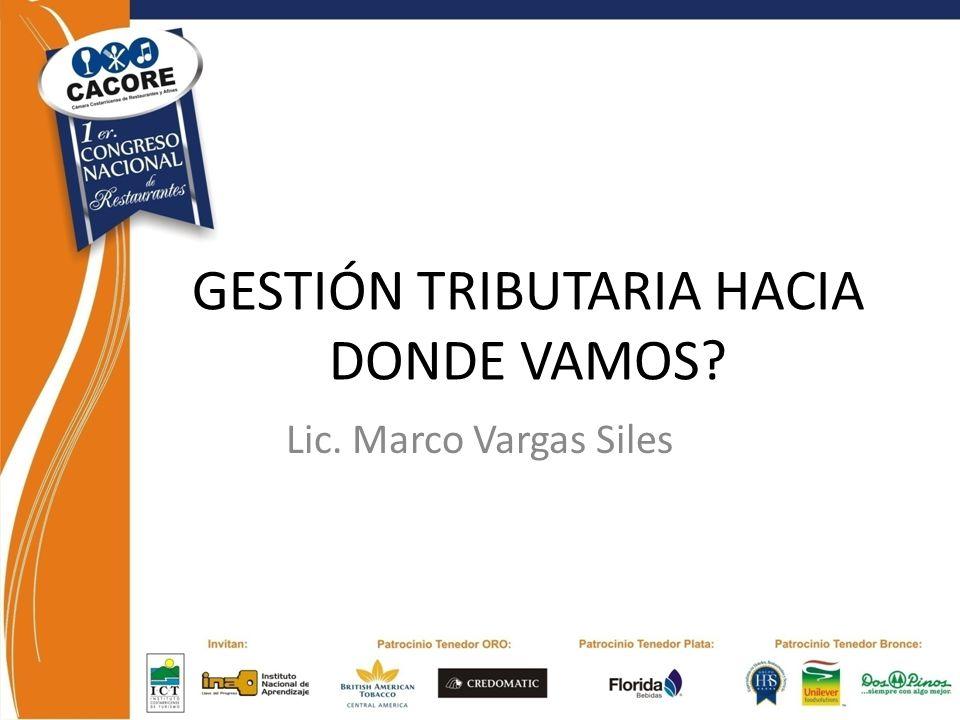 GESTIÓN TRIBUTARIA HACIA DONDE VAMOS? Lic. Marco Vargas Siles