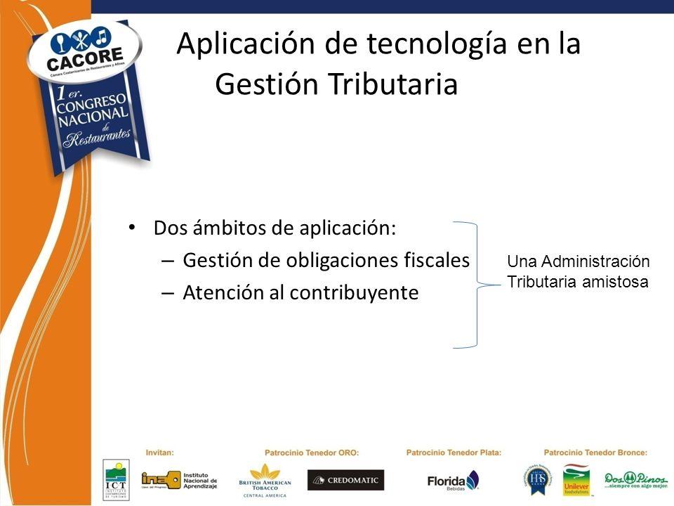 Aplicación de tecnología en la Gestión Tributaria Dos ámbitos de aplicación: – Gestión de obligaciones fiscales – Atención al contribuyente Una Admini