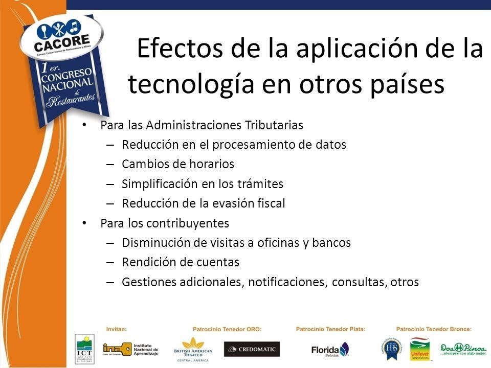 Efectos de la aplicación de la tecnología en otros países Para las Administraciones Tributarias – Reducción en el procesamiento de datos – Cambios de