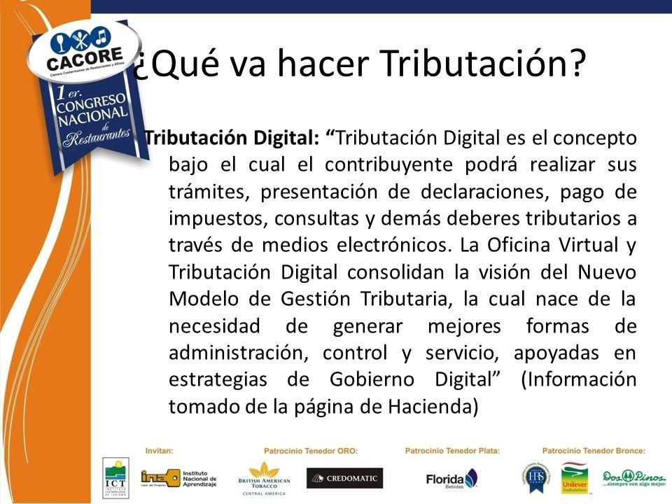 ¿Qué va hacer Tributación? Tributación Digital: Tributación Digital es el concepto bajo el cual el contribuyente podrá realizar sus trámites, presenta