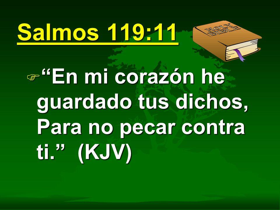 Salmos 119:11 F En mi corazón he guardado tus dichos, Para no pecar contra ti. (KJV)