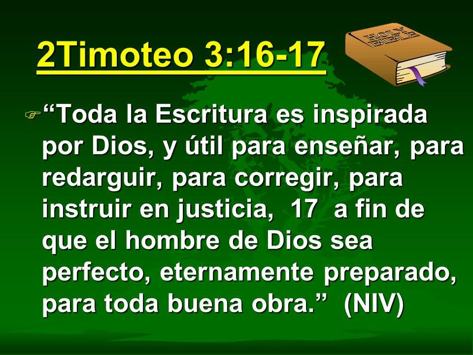 2Timoteo 3:16-17 F Toda la Escritura es inspirada por Dios, y útil para enseñar, para redarguir, para corregir, para instruir en justicia, 17 a fin de