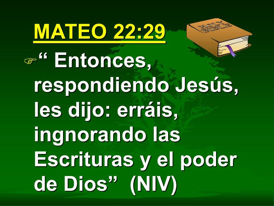MATEO 22:29 F Entonces, respondiendo Jesús, les dijo: erráis, ingnorando las Escrituras y el poder de Dios (NIV)