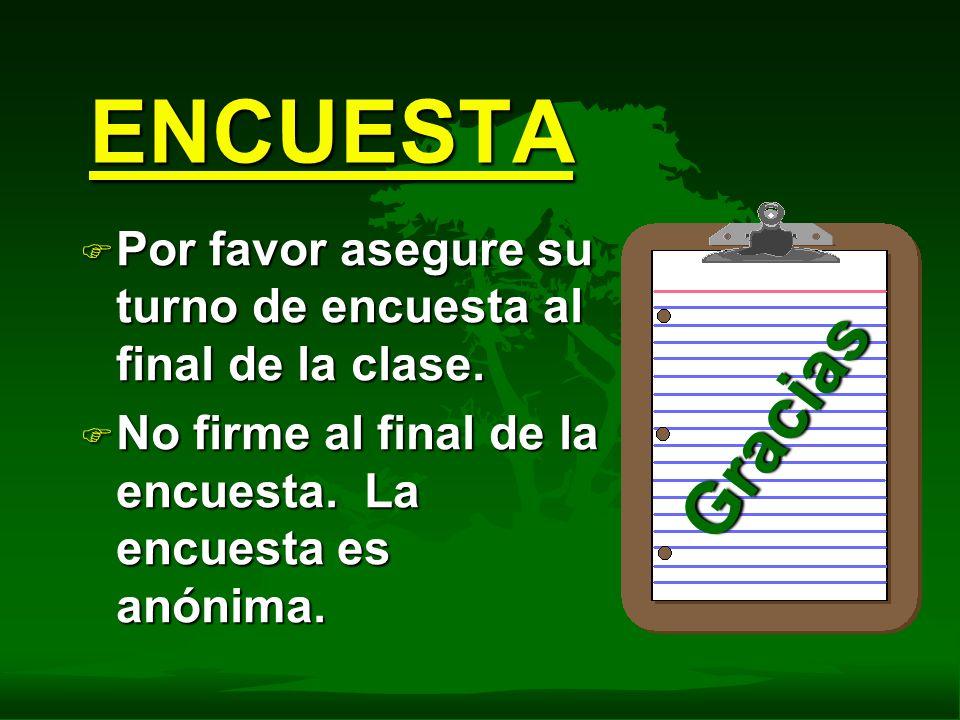 ENCUESTA F Por favor asegure su turno de encuesta al final de la clase. F No firme al final de la encuesta. La encuesta es anónima. Gracias