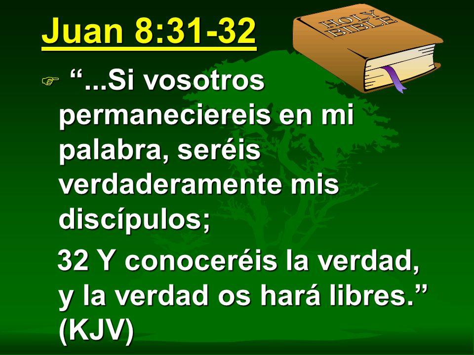 Juan 8:31-32 F...Si vosotros permaneciereis en mi palabra, seréis verdaderamente mis discípulos; 32 Y conoceréis la verdad, y la verdad os hará libres