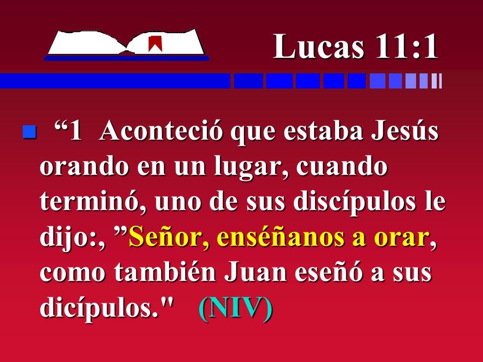 Lucas 11:1 n 1 Aconteció que estaba Jesús orando en un lugar, cuando terminó, uno de sus discípulos le dijo:, Señor, enséñanos a orar, como también Ju