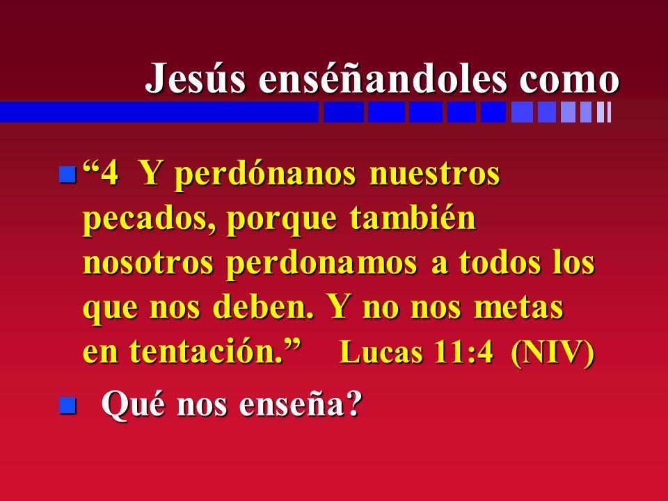 n 4 Y perdónanos nuestros pecados, porque también nosotros perdonamos a todos los que nos deben. Y no nos metas en tentación. Lucas 11:4 (NIV) n Qué n