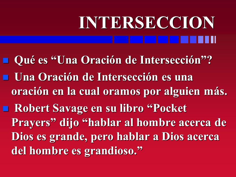 INTERSECCION INTERSECCION n Qué es Una Oración de Intersección? n Una Oración de Intersección es una oración en la cual oramos por alguien más. n Robe