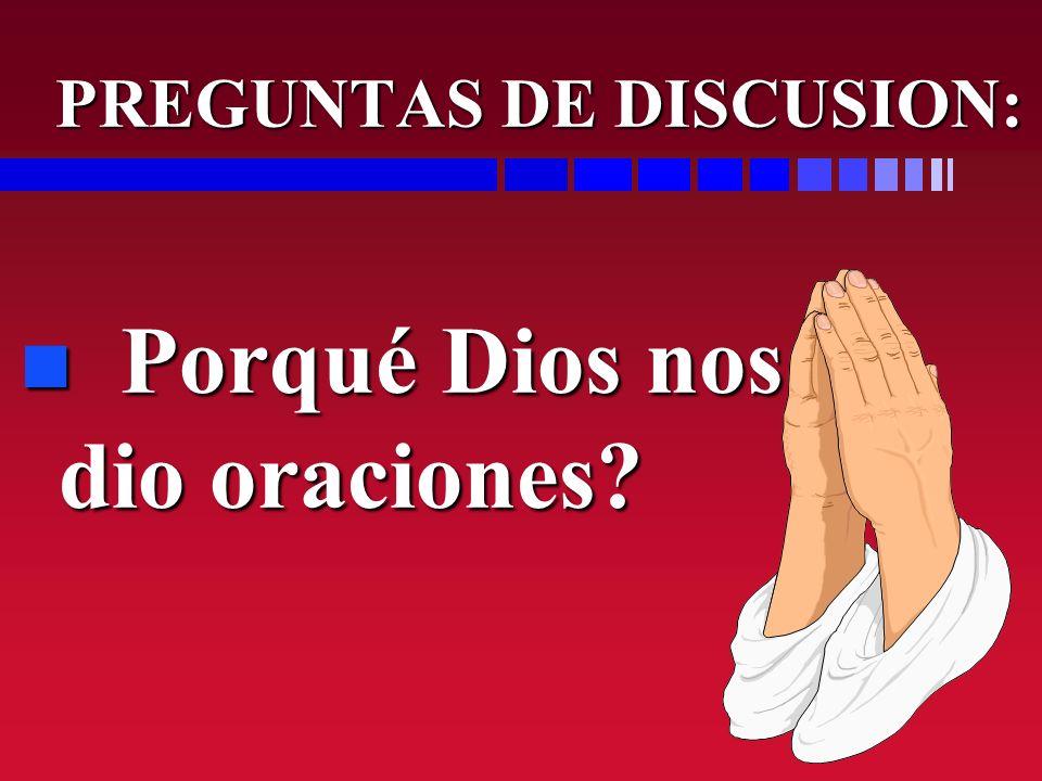 PREGUNTAS DE DISCUSION: n Porqué Dios nos dio oraciones?