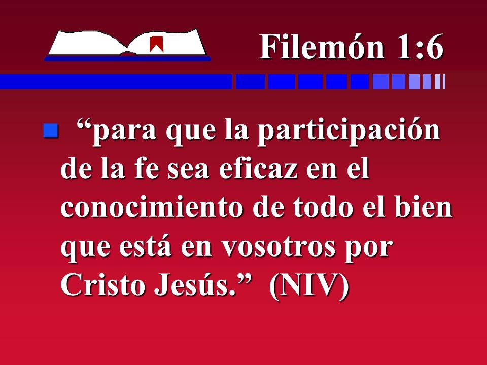 Filemón 1:6 n para que la participación de la fe sea eficaz en el conocimiento de todo el bien que está en vosotros por Cristo Jesús. (NIV)