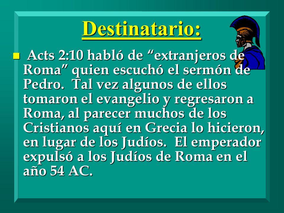 Destinatario: n Acts 2:10 habló de extranjeros de Roma quien escuchó el sermón de Pedro. Tal vez algunos de ellos tomaron el evangelio y regresaron a