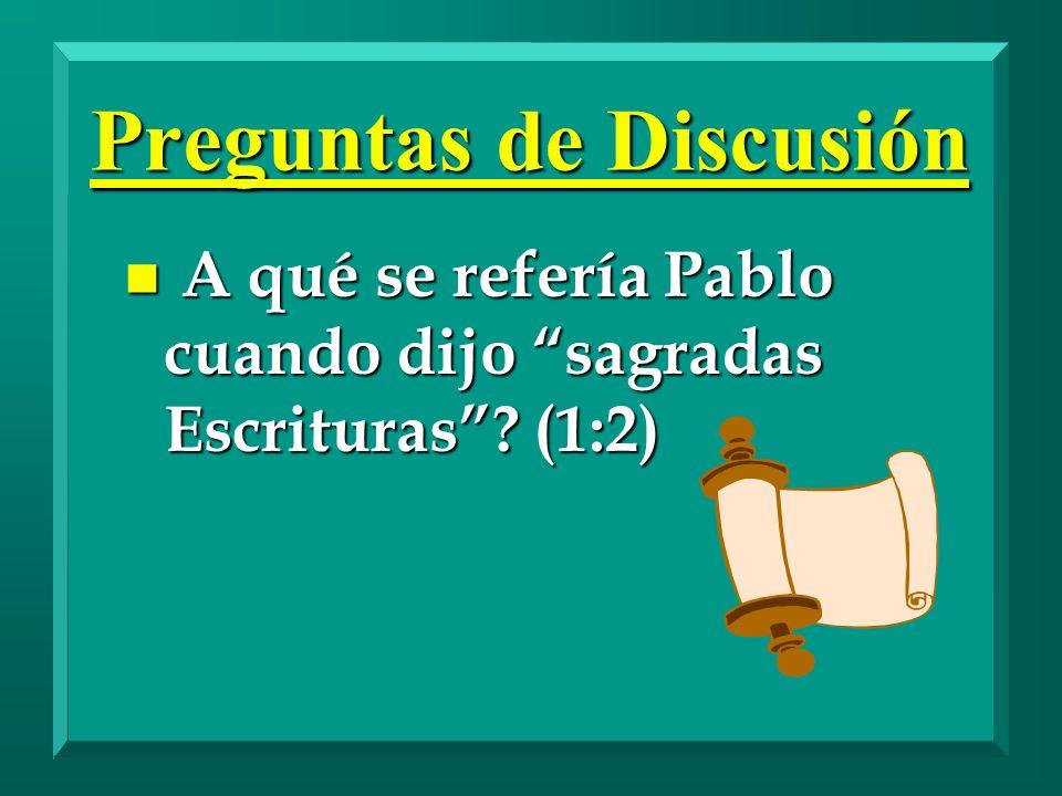 n A qué se refería Pablo cuando dijo sagradas Escrituras? (1:2) Preguntas de Discusión