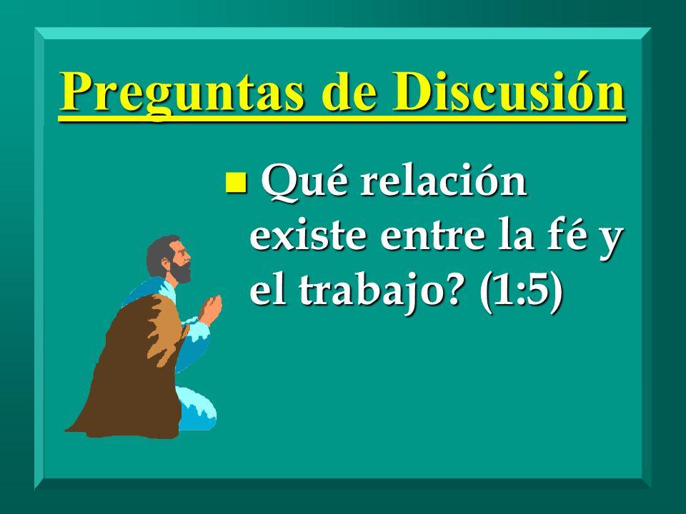 n Qué relación existe entre la fé y el trabajo? (1:5) Preguntas de Discusión