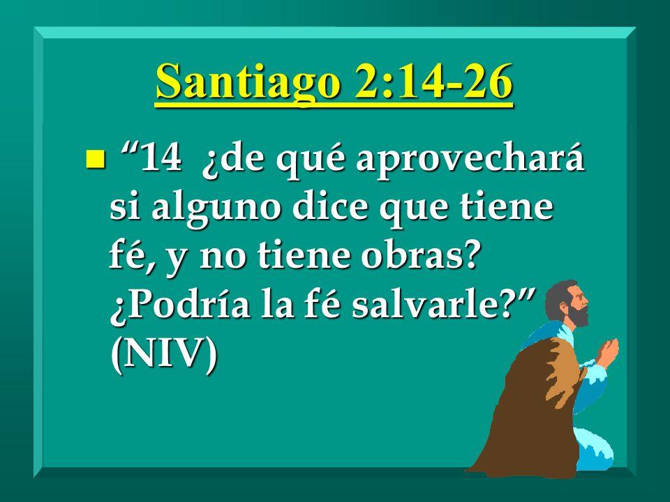 Santiago 2:14-26 n 14 ¿de qué aprovechará si alguno dice que tiene fé, y no tiene obras? ¿Podría la fé salvarle? (NIV)